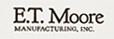 E.T. Moore Mfg., Inc.