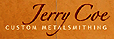Jerry Coe Custom Metalsmithing